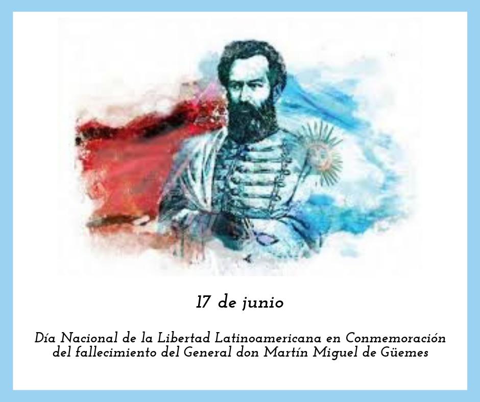 Día Nacional de la Libertad Latinoamericana en Conmemoración del fallecimiento del General don Martín Miguel de Güemes